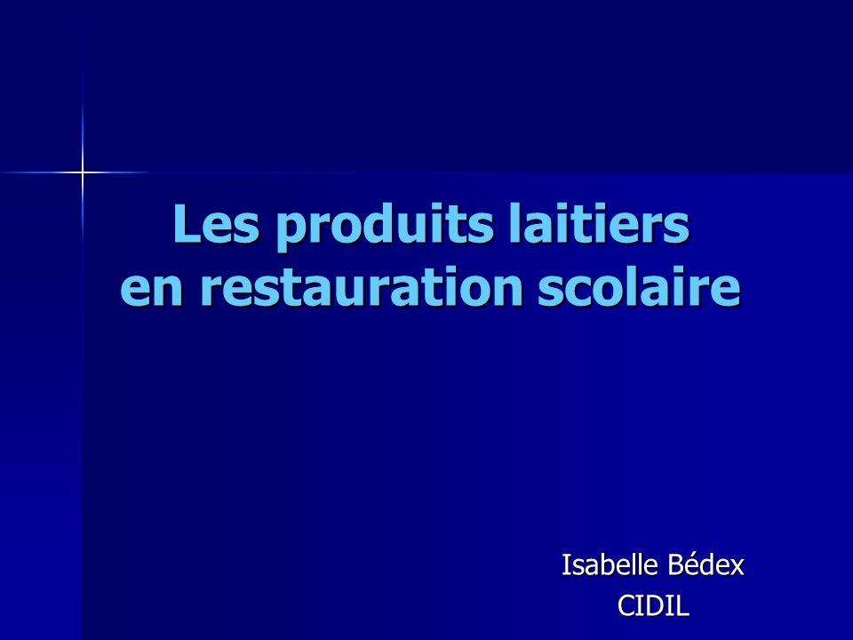 Les produits laitiers en restauration scolaire Isabelle Bédex CIDIL