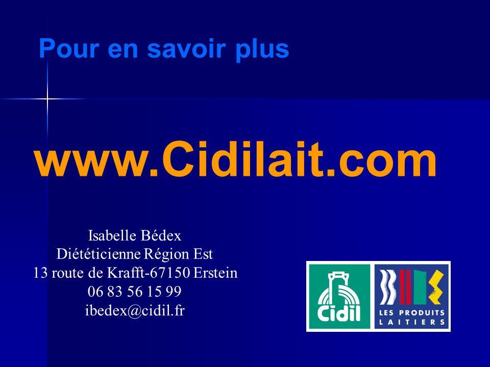Pour en savoir plus www.Cidilait.com Isabelle Bédex Diététicienne Région Est 13 route de Krafft-67150 Erstein 06 83 56 15 99 ibedex@cidil.fr