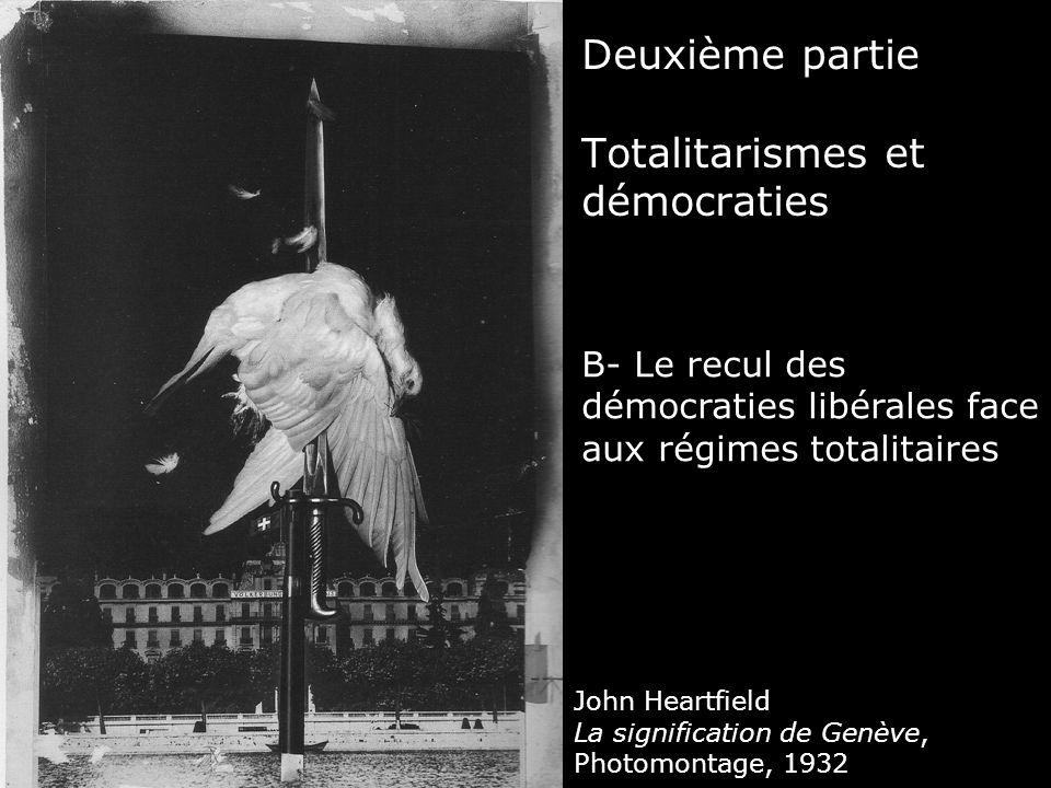 Deuxième partie Totalitarismes et démocraties B- Le recul des démocraties libérales face aux régimes totalitaires John Heartfield La signification de