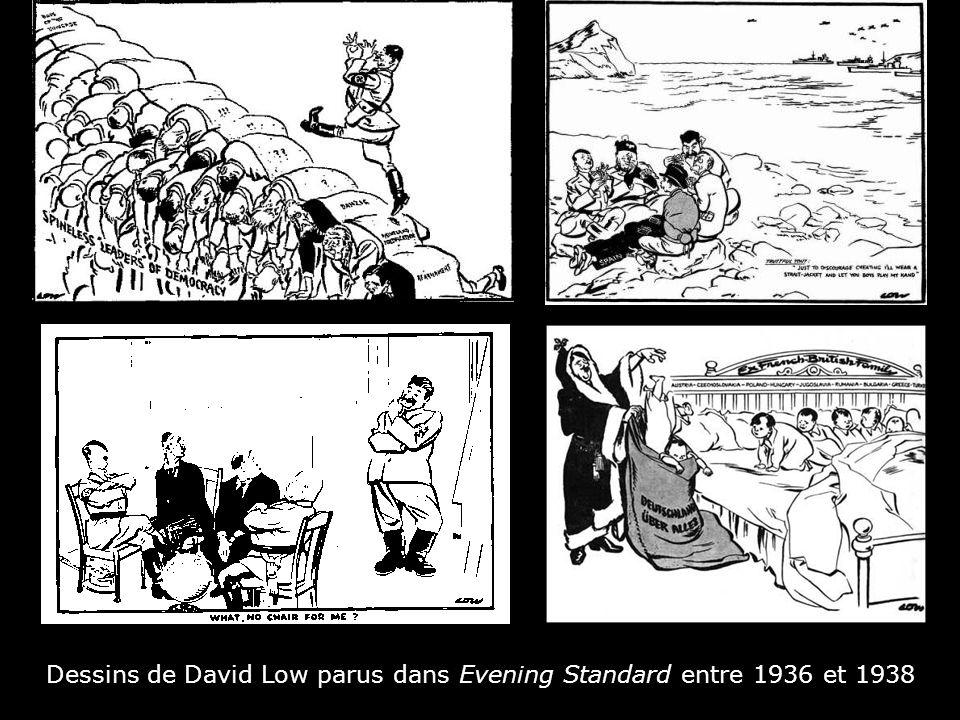 Dessins de David Low parus dans le Evening Standard entre 1936 et 1938 Boss of the universe Spineless leaders of democracy Dantzig Rearmement Rhénanie