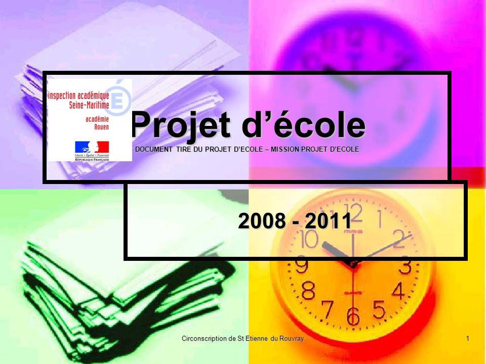 Circonscription de St Etienne du Rouvray1 Projet décole DOCUMENT TIRE DU PROJET DECOLE – MISSION PROJET DECOLE 2008 - 2011