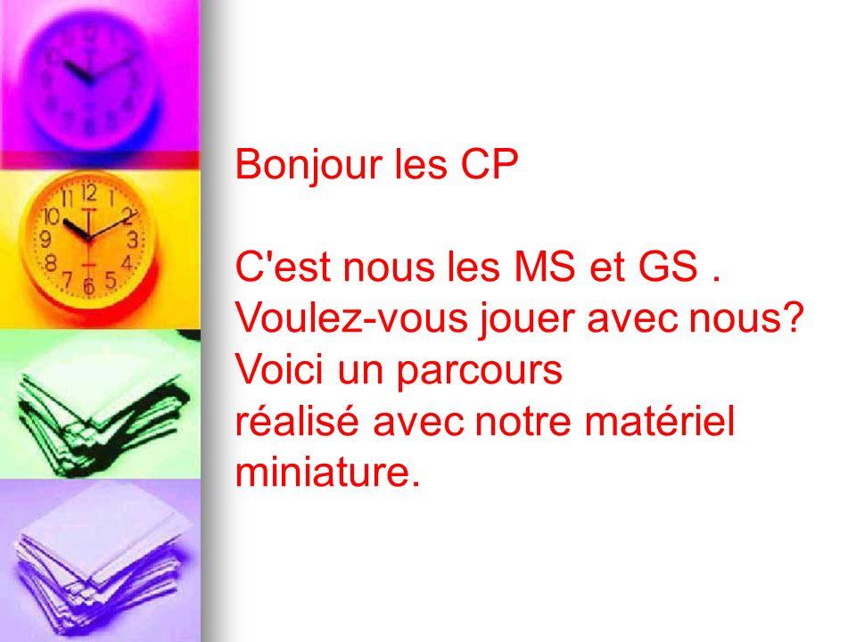 Bonjour les CP C est nous les MS et GS.Voulez-vous jouer avec nous.