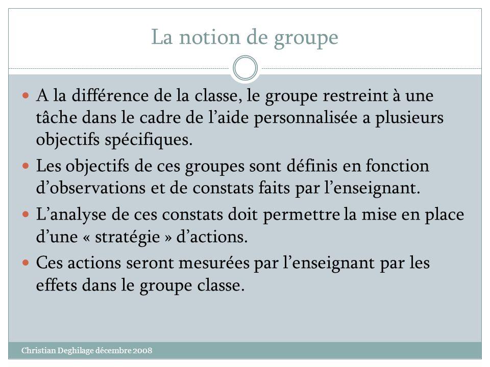 La notion de groupe A la différence de la classe, le groupe restreint à une tâche dans le cadre de laide personnalisée a plusieurs objectifs spécifiqu