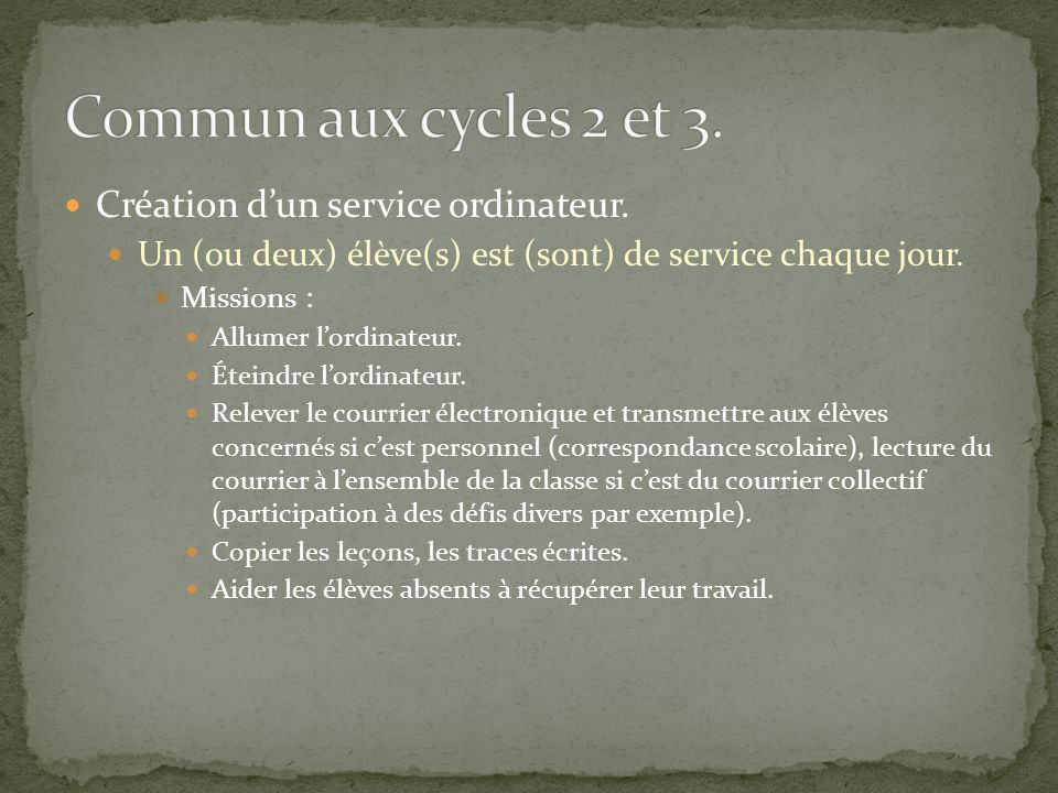 Création dun service ordinateur. Un (ou deux) élève(s) est (sont) de service chaque jour. Missions : Allumer lordinateur. Éteindre lordinateur. Releve