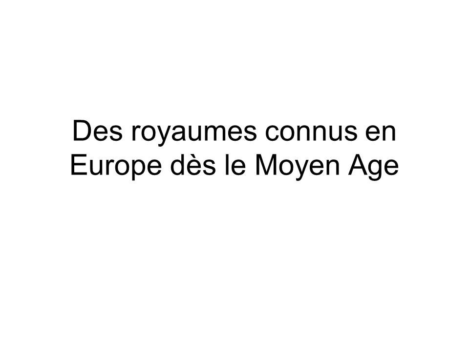 Des royaumes connus en Europe dès le Moyen Age