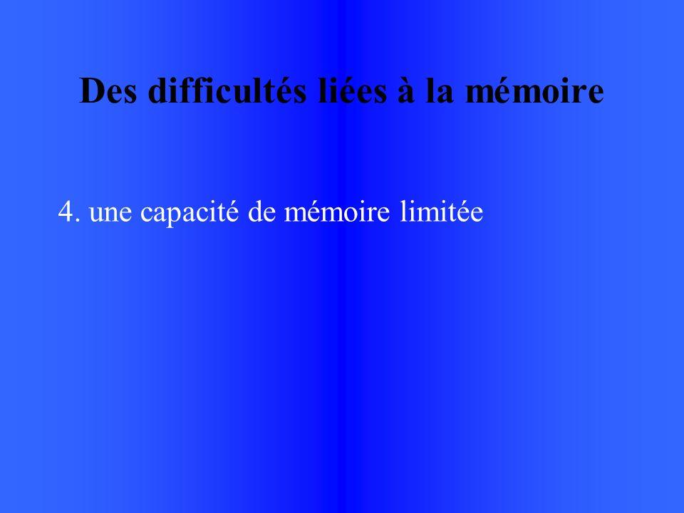Des difficultés liées à la mémoire 4. une capacité de mémoire limitée