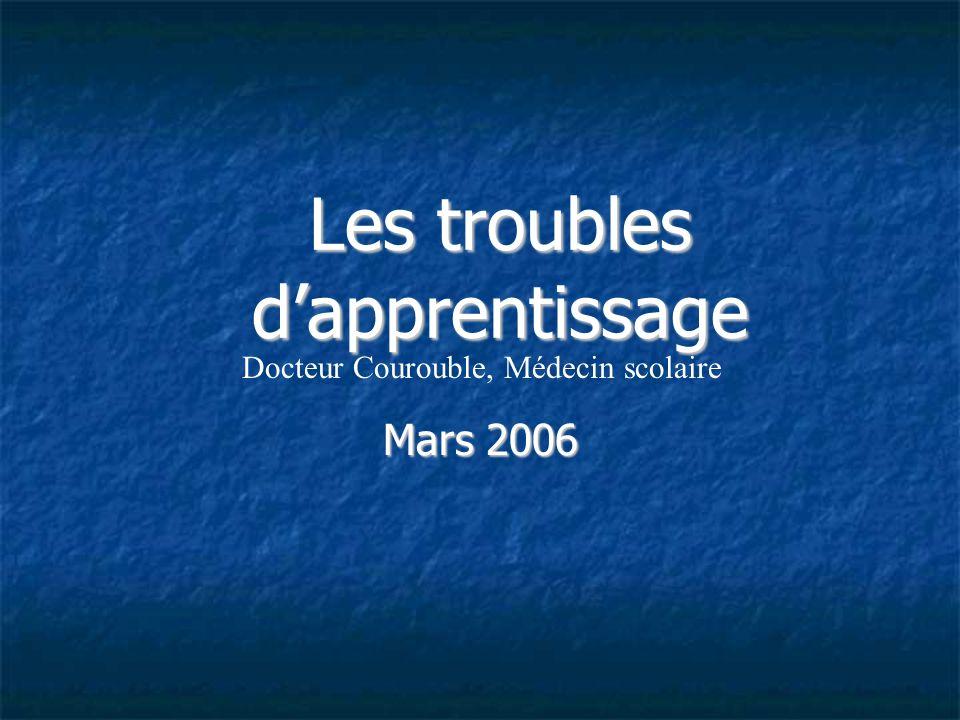Les troubles dapprentissage Mars 2006 Docteur Courouble, Médecin scolaire