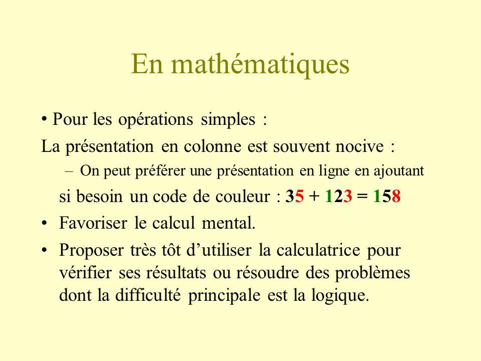 En mathématiques Pour les opérations simples : La présentation en colonne est souvent nocive : –On peut préférer une présentation en ligne en ajoutant