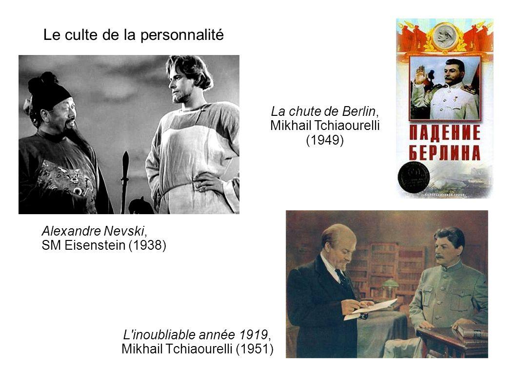 Le culte de la personnalité L'inoubliable année 1919, Mikhail Tchiaourelli (1951) Alexandre Nevski, SM Eisenstein (1938) La chute de Berlin, Mikhail T