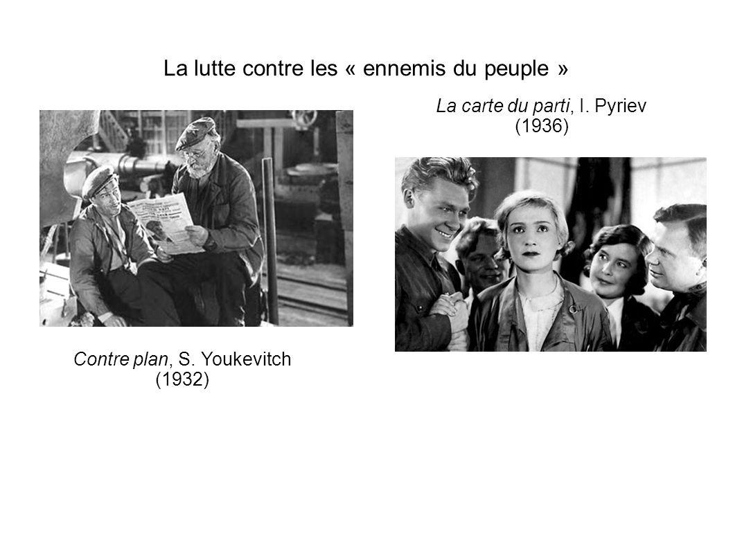 La lutte contre les « ennemis du peuple » La carte du parti, I. Pyriev (1936) Contre plan, S. Youkevitch (1932)