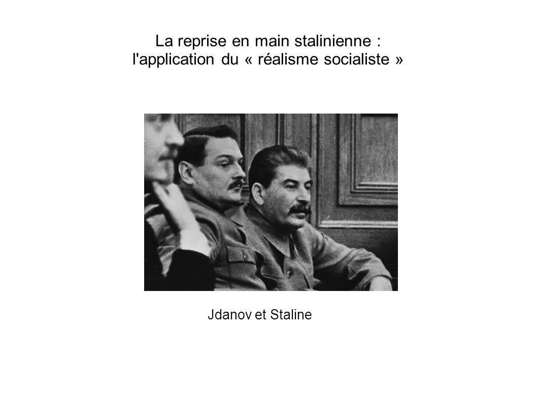 La reprise en main stalinienne : l'application du « réalisme socialiste » Jdanov et Staline
