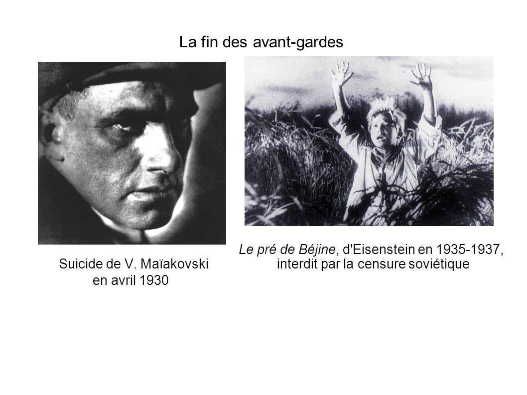Le pré de Béjine, d'Eisenstein en 1935-1937, interdit par la censure soviétique Suicide de V. Maïakovski en avril 1930 La fin des avant-gardes