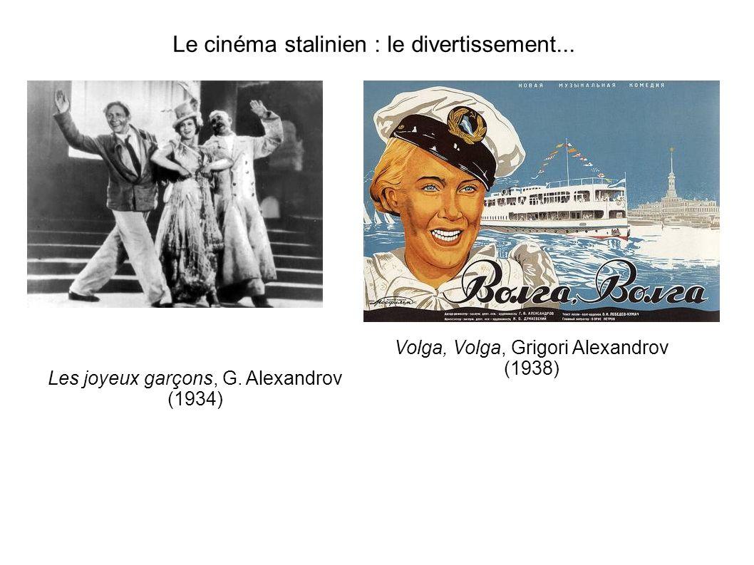 Le cinéma stalinien : le divertissement... Volga, Volga, Grigori Alexandrov (1938) Les joyeux garçons, G. Alexandrov (1934)