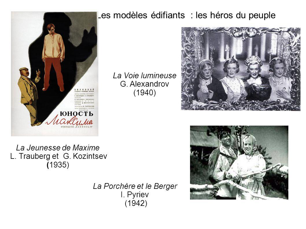 Les modèles édifiants : les héros du peuple La Jeunesse de Maxime L. Trauberg et G. Kozintsev (1935) La Voie lumineuse G. Alexandrov (1940) La Porchèr