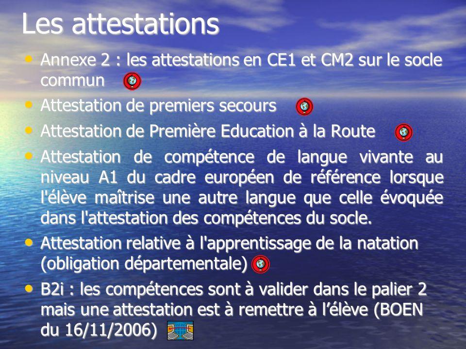 Les attestations Annexe 2 : les attestations en CE1 et CM2 sur le socle commun Annexe 2 : les attestations en CE1 et CM2 sur le socle commun Attestati