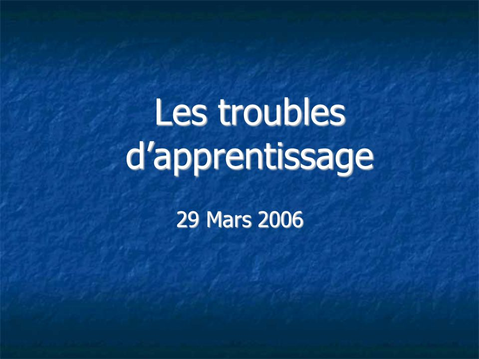 Les troubles dapprentissage 29 Mars 2006