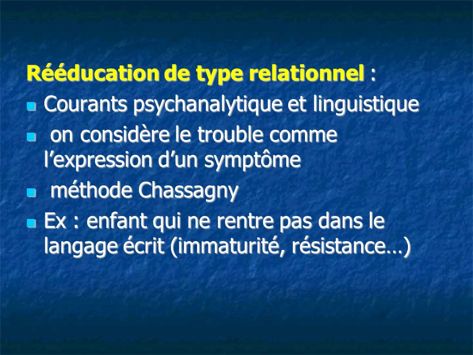 Rééducation de type relationnel : Courants psychanalytique et linguistique Courants psychanalytique et linguistique on considère le trouble comme lexp