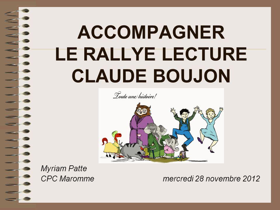 ACCOMPAGNER LE RALLYE LECTURE CLAUDE BOUJON Myriam Patte CPC Maromme mercredi 28 novembre 2012