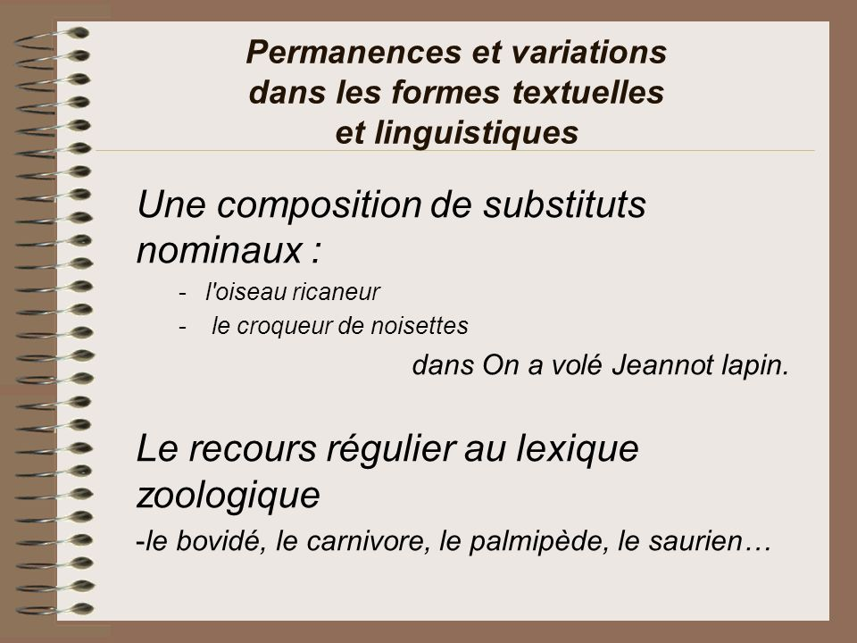 Permanences et variations dans les formes textuelles et linguistiques Une composition de substituts nominaux : -l oiseau ricaneur - le croqueur de noisettes dans On a volé Jeannot lapin.