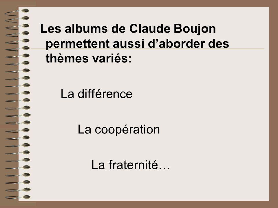 Les albums de Claude Boujon permettent aussi daborder des thèmes variés: La différence La coopération La fraternité…