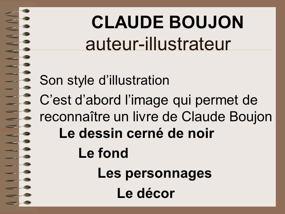 Son style dillustration Cest dabord limage qui permet de reconnaître un livre de Claude Boujon Le dessin cerné de noir Le fond Les personnages Le décor CLAUDE BOUJON auteur-illustrateur