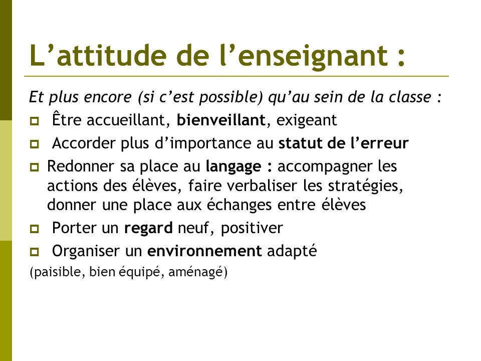 Lattitude de lenseignant : Et plus encore (si cest possible) quau sein de la classe : Être accueillant, bienveillant, exigeant Accorder plus dimportan