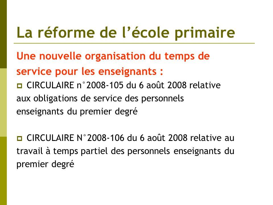 La réforme de lécole primaire Une nouvelle organisation du temps de service pour les enseignants : CIRCULAIRE n°2008-105 du 6 août 2008 relative aux o