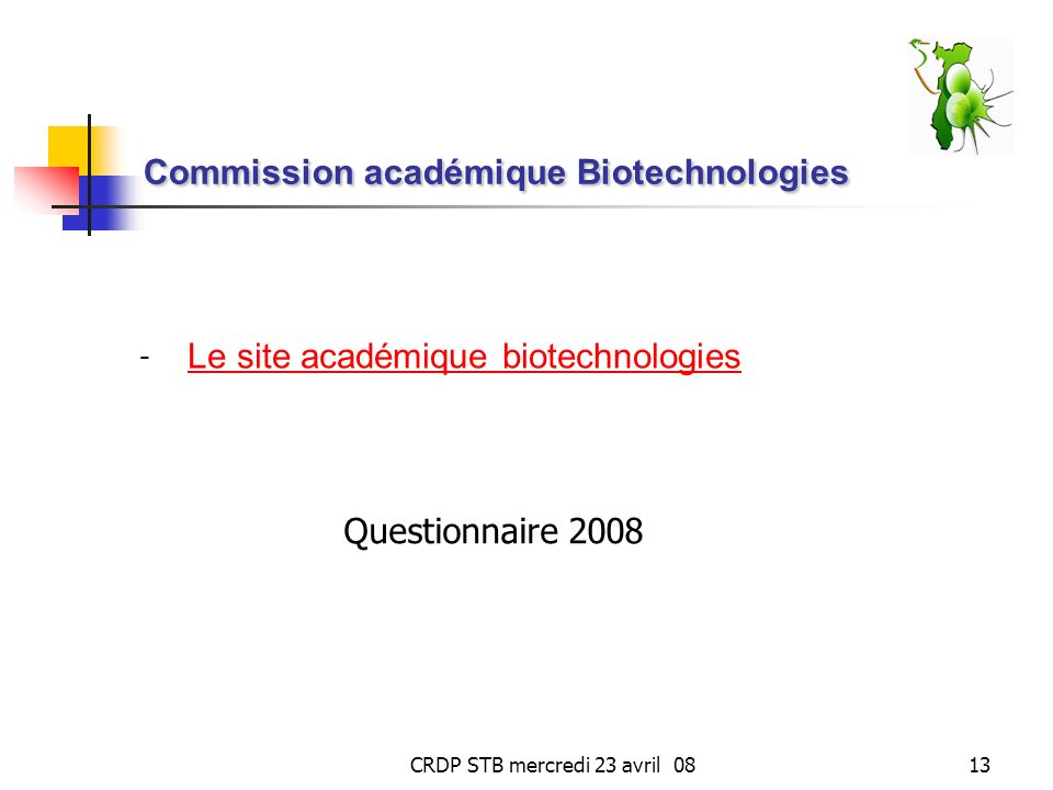 CRDP STB mercredi 23 avril 0813 Commission académique Biotechnologies - Le site académique biotechnologies Le site académique biotechnologies Question