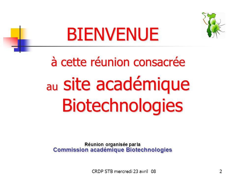 CRDP STB mercredi 23 avril 082 à cette réunion consacrée au site académique Biotechnologies BIENVENUE Réunion organisée par la Commission académique Biotechnologies