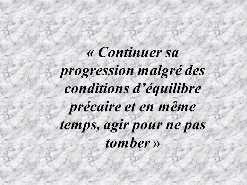« Continuer sa progression malgré des conditions déquilibre précaire et en même temps, agir pour ne pas tomber »