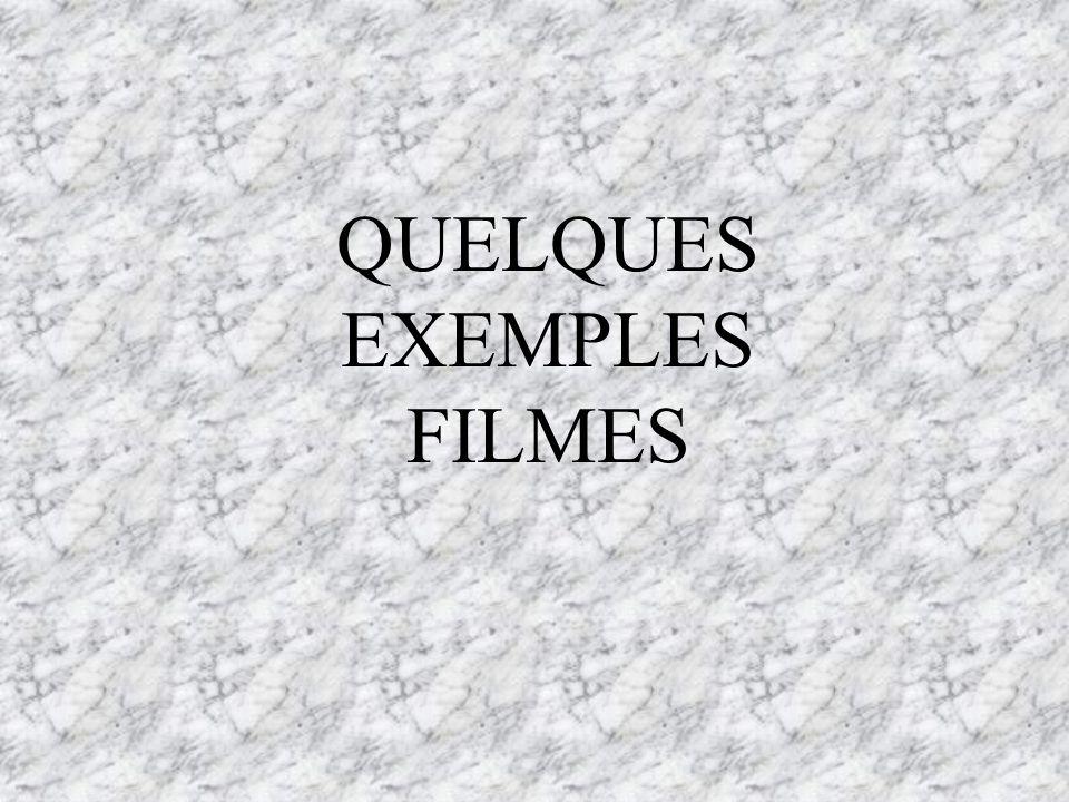 QUELQUES EXEMPLES FILMES