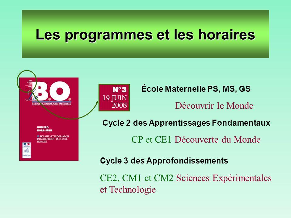 Les programmes et les horaires École Maternelle PS, MS, GS Découvrir le Monde Cycle 2 des Apprentissages Fondamentaux CP et CE1 Découverte du Monde Cy