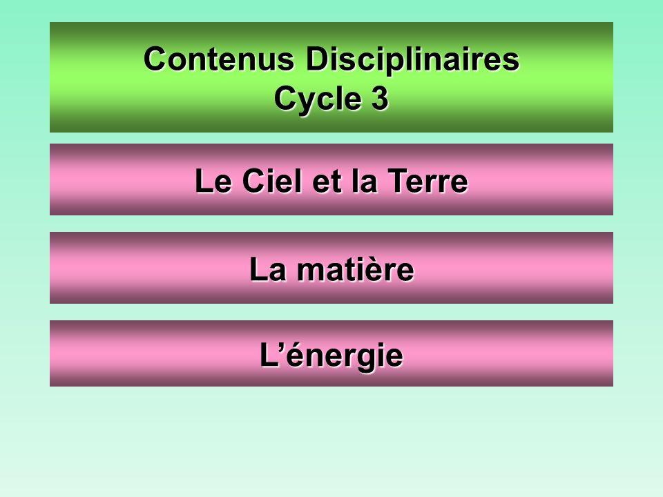 Contenus Disciplinaires Cycle 3 Le Ciel et la Terre La matière Lénergie
