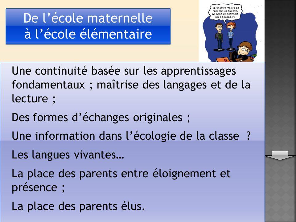 De lécole maternelle à lécole élémentaire De lécole maternelle à lécole élémentaire Une continuité basée sur les apprentissages fondamentaux ; maîtris