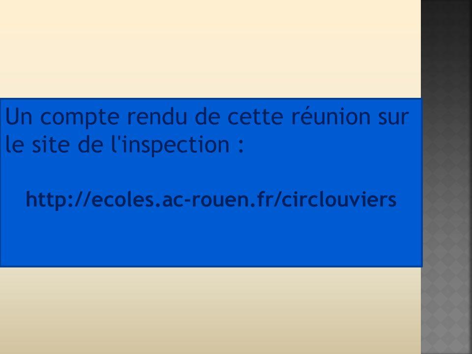Un compte rendu de cette réunion sur le site de l inspection : http://ecoles.ac-rouen.fr/circlouviers