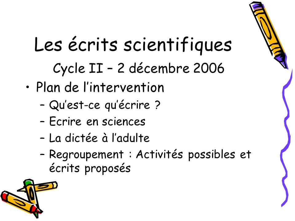 Les écrits scientifiques Cycle II – 2 décembre 2006 Plan de lintervention –Quest-ce quécrire .