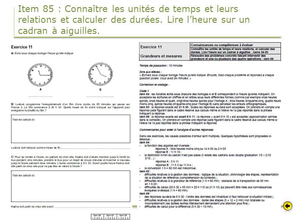 Item 85 : Connaître les unités de temps et leurs relations et calculer des durées. Lire lheure sur un cadran à aiguilles.
