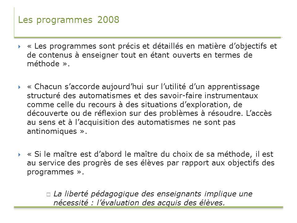 Les programmes 2008 « Les programmes sont précis et détaillés en matière dobjectifs et de contenus à enseigner tout en étant ouverts en termes de méth