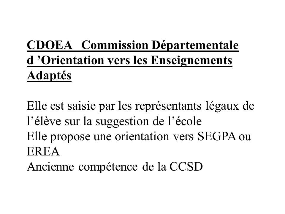 CDOEA Commission Départementale d Orientation vers les Enseignements Adaptés Elle est saisie par les représentants légaux de lélève sur la suggestion
