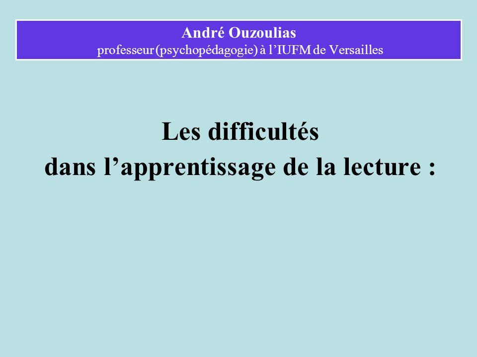 Les difficultés dans lapprentissage de la lecture : André Ouzoulias professeur (psychopédagogie) à lIUFM de Versailles