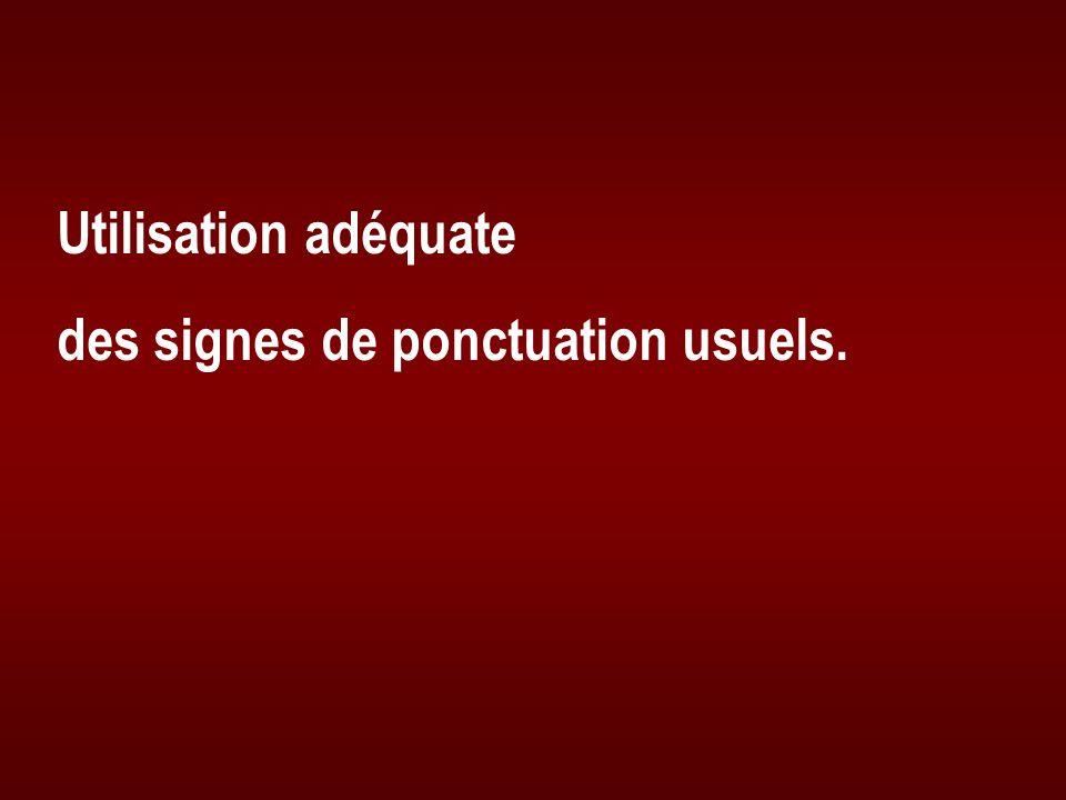 Utilisation adéquate des signes de ponctuation usuels.