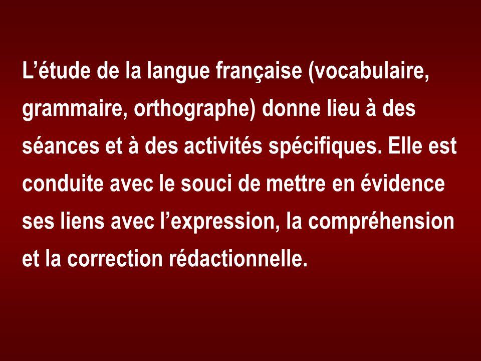 Létude de la langue française (vocabulaire, grammaire, orthographe) donne lieu à des séances et à des activités spécifiques. Elle est conduite avec le