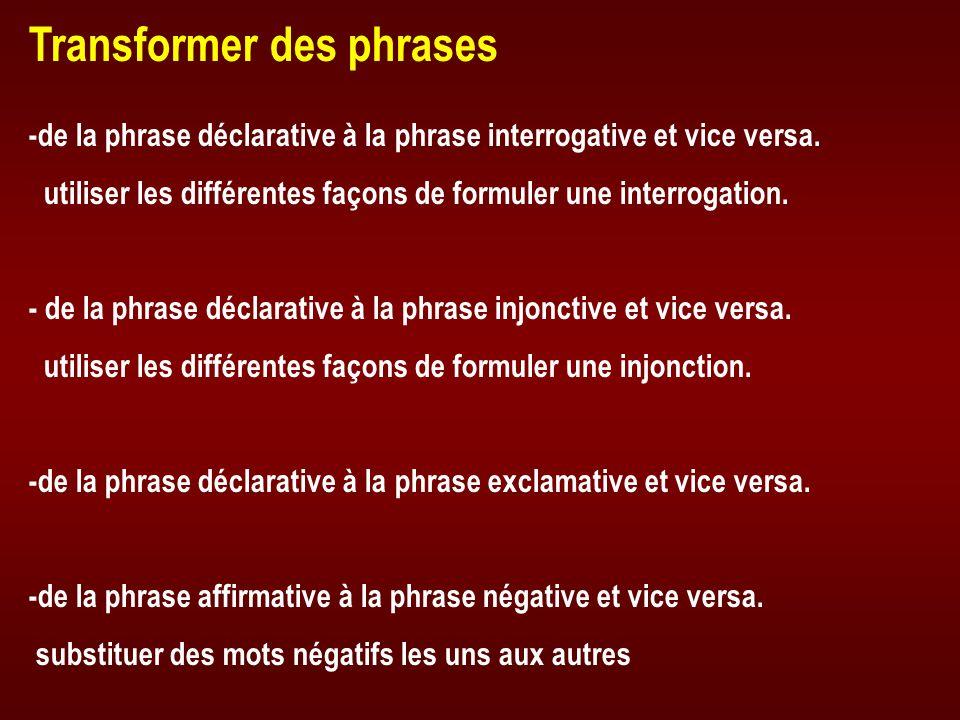 Transformer des phrases -de la phrase déclarative à la phrase interrogative et vice versa. utiliser les différentes façons de formuler une interrogati