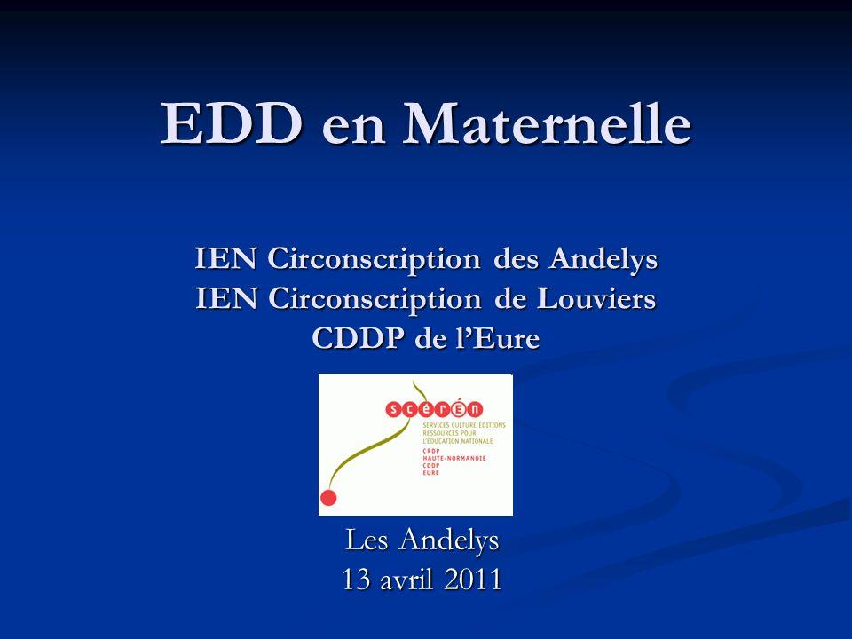 EDD en Maternelle IEN Circonscription des Andelys IEN Circonscription de Louviers CDDP de lEure Les Andelys 13 avril 2011