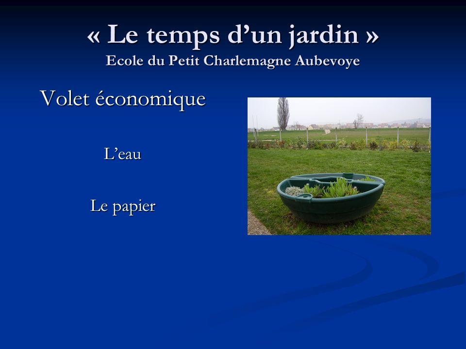 « Le temps dun jardin » Ecole du Petit Charlemagne Aubevoye Volet économique Leau Le papier