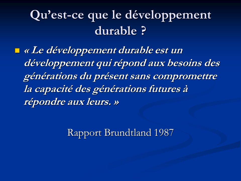 Quest-ce que le développement durable ? « Le développement durable est un développement qui répond aux besoins des générations du présent sans comprom
