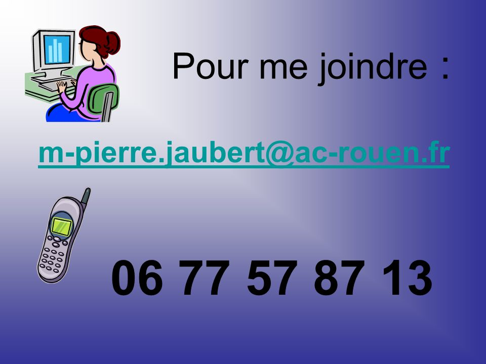 m-pierre.jaubert@ac-rouen.fr 06 77 57 87 13 Pour me joindre :