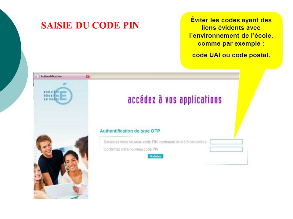 Éviter les codes ayant des liens évidents avec lenvironnement de lécole, comme par exemple : code UAI ou code postal. SAISIE DU CODE PIN