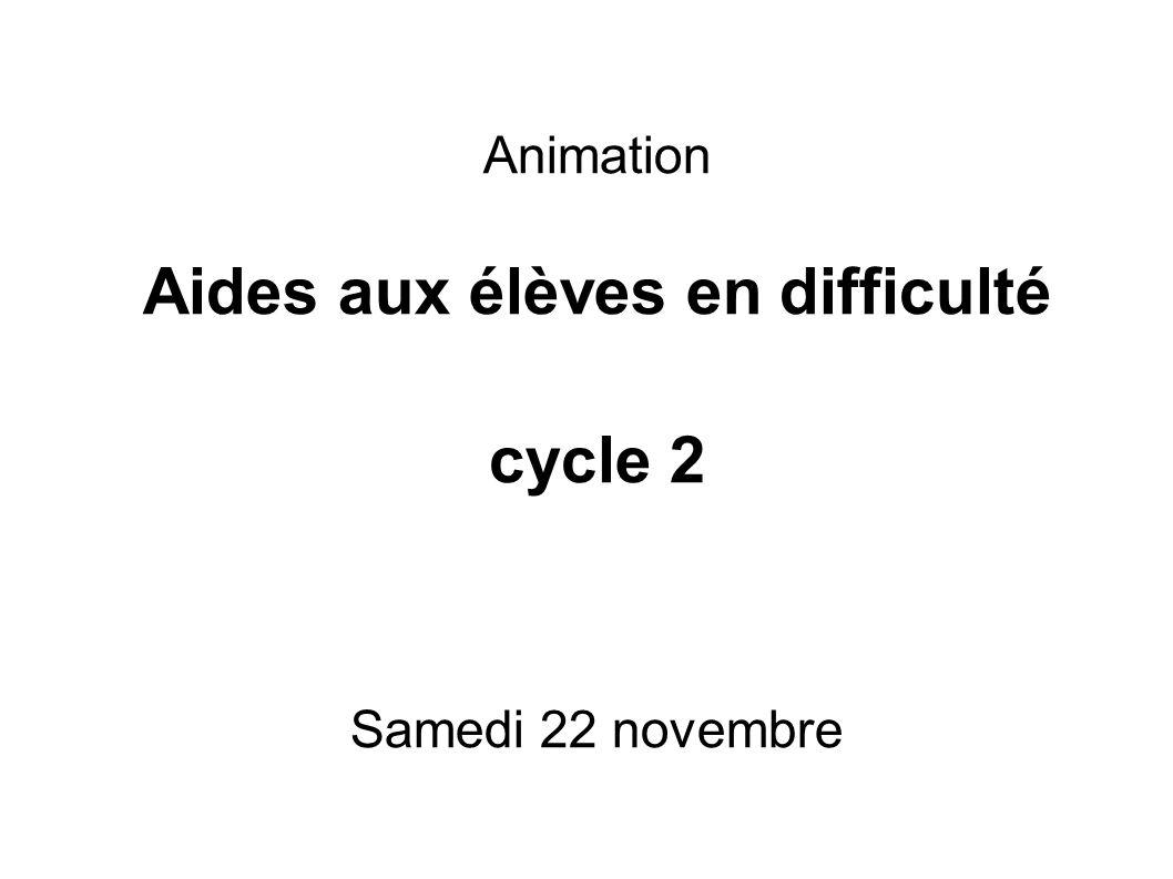 Animation Aides aux élèves en difficulté cycle 2 Samedi 22 novembre