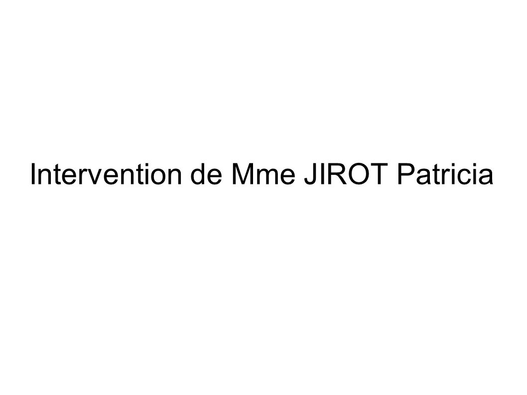 Intervention de Mme JIROT Patricia